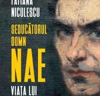 Seducatorul domn Nae. Viata lui Nae Ionescu de Tatiana Niculescu