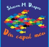Din capul meu de Sharon Draper