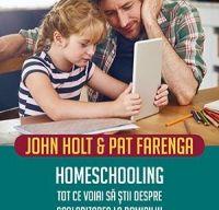 Homeschooling. Tot ce voiai sa stii despre scolarizarea la domiciliu de John Holt si Pat Farenga