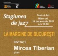 Stagiunea de Jazz la Teatrul Act. La margine de Bucuresti