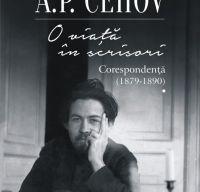 O viata in scrisori. Corespondenta I (1879-1890) de A.P. Cehov