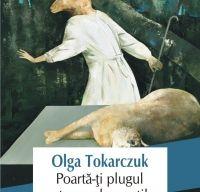 Poarta-ti plugul peste oasele mortilor de Olga Tokarczuk