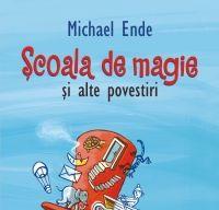 Scoala de magie si alte povestiri de Michael Ende