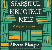Sfarsitul bibliotecii mele de Alberto Manguel
