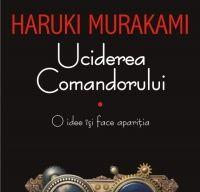 Uciderea Comandorului. Volumul I de Haruki Murakami