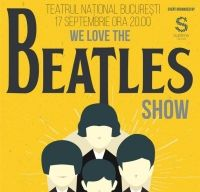 We Love the Beatles Show la Teatrul National